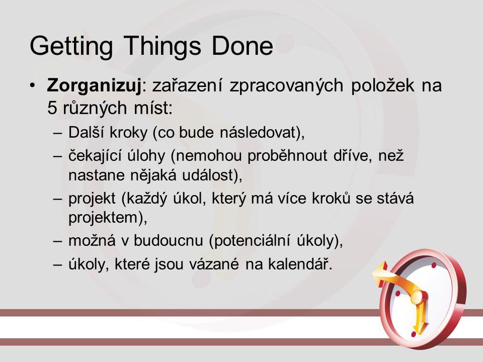 Getting Things Done Zorganizuj: zařazení zpracovaných položek na 5 různých míst: –Další kroky (co bude následovat), –čekající úlohy (nemohou proběhnou
