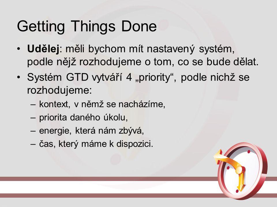 """Getting Things Done Udělej: měli bychom mít nastavený systém, podle nějž rozhodujeme o tom, co se bude dělat. Systém GTD vytváří 4 """"priority"""", podle n"""