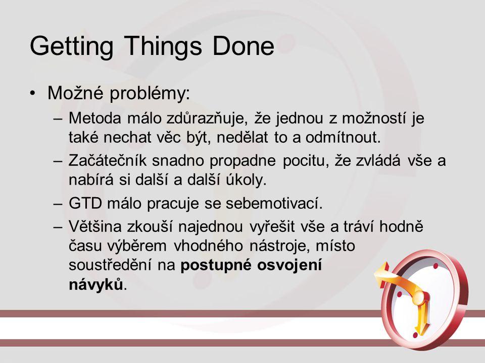 Getting Things Done Možné problémy: –Metoda málo zdůrazňuje, že jednou z možností je také nechat věc být, nedělat to a odmítnout. –Začátečník snadno p