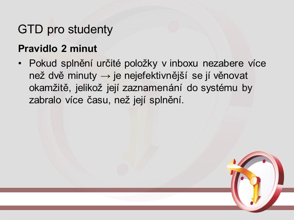 GTD pro studenty Pravidlo 2 minut Pokud splnění určité položky v inboxu nezabere více než dvě minuty → je nejefektivnější se jí věnovat okamžitě, jeli