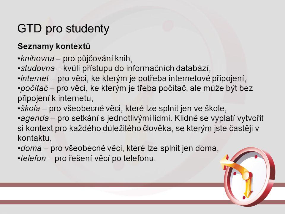 GTD pro studenty Seznamy kontextů knihovna – pro půjčování knih, studovna – kvůli přístupu do informačních databází, internet – pro věci, ke kterým je