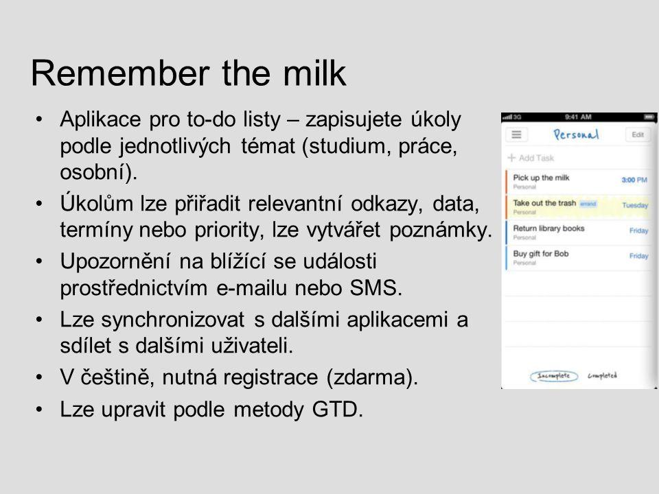 Remember the milk Aplikace pro to-do listy – zapisujete úkoly podle jednotlivých témat (studium, práce, osobní). Úkolům lze přiřadit relevantní odkazy