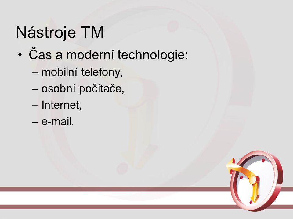 Nástroje TM Čas a moderní technologie: –mobilní telefony, –osobní počítače, –Internet, –e-mail.