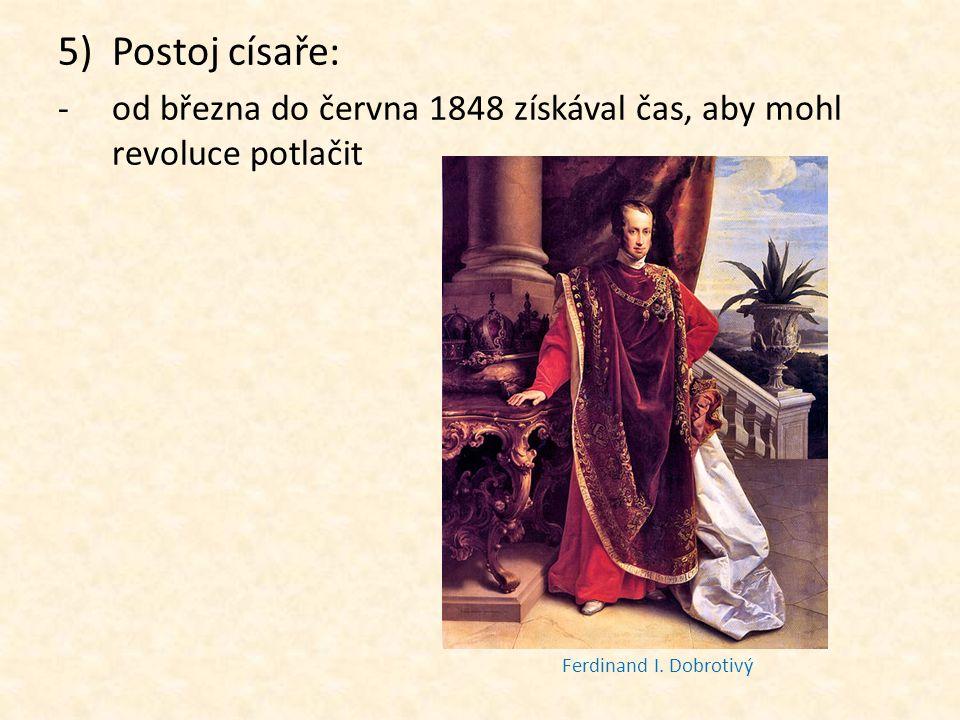 5)Postoj císaře: -od března do června 1848 získával čas, aby mohl revoluce potlačit Ferdinand I. Dobrotivý