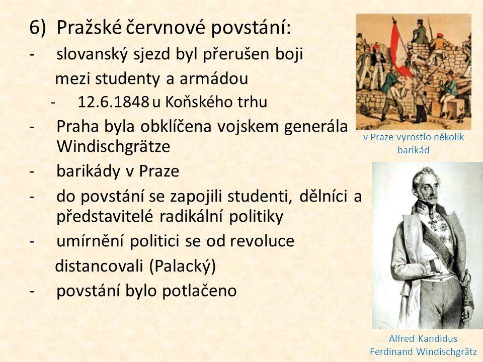 6)Pražské červnové povstání: -slovanský sjezd byl přerušen boji mezi studenty a armádou -12.6.1848 u Koňského trhu -Praha byla obklíčena vojskem gener