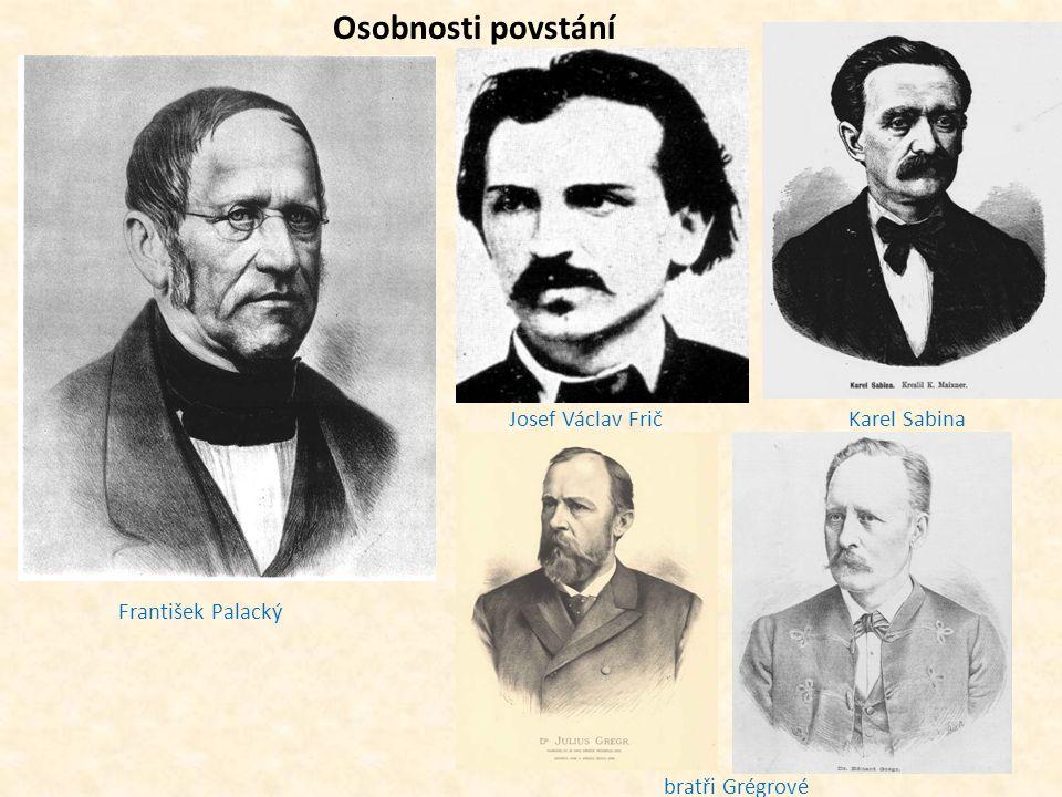 František Palacký Josef Václav FričKarel Sabina bratři Grégrové Osobnosti povstání