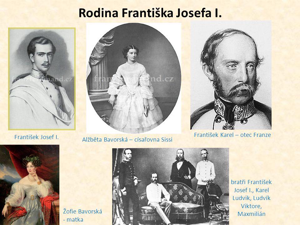 Rodina Františka Josefa I. František Josef I. Alžběta Bavorská – císařovna Sissi František Karel – otec Franze Žofie Bavorská - matka bratři František