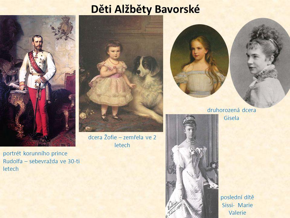 Děti Alžběty Bavorské portrét korunního prince Rudolfa – sebevražda ve 30-ti letech dcera Žofie – zemřela ve 2 letech druhorozená dcera Gisela posledn