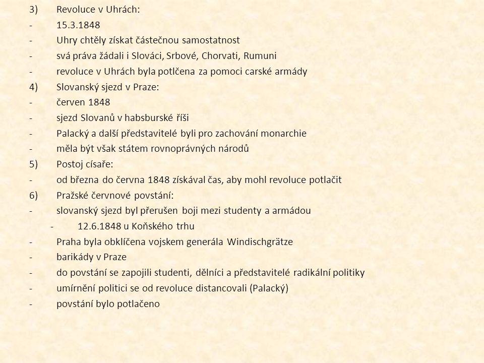 3)Revoluce v Uhrách: -15.3.1848 -Uhry chtěly získat částečnou samostatnost -svá práva žádali i Slováci, Srbové, Chorvati, Rumuni -revoluce v Uhrách by