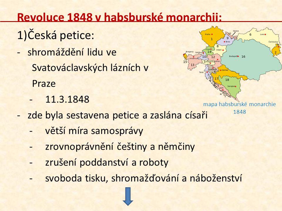 Revoluce 1848 v habsburské monarchii: 1)Česká petice: -shromáždění lidu ve Svatováclavských lázních v Praze -11.3.1848 -zde byla sestavena petice a za