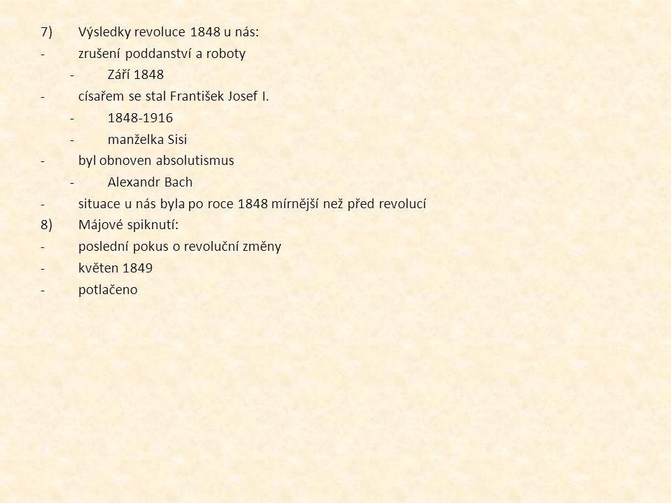 7)Výsledky revoluce 1848 u nás: -zrušení poddanství a roboty -Září 1848 -císařem se stal František Josef I. -1848-1916 -manželka Sisi -byl obnoven abs