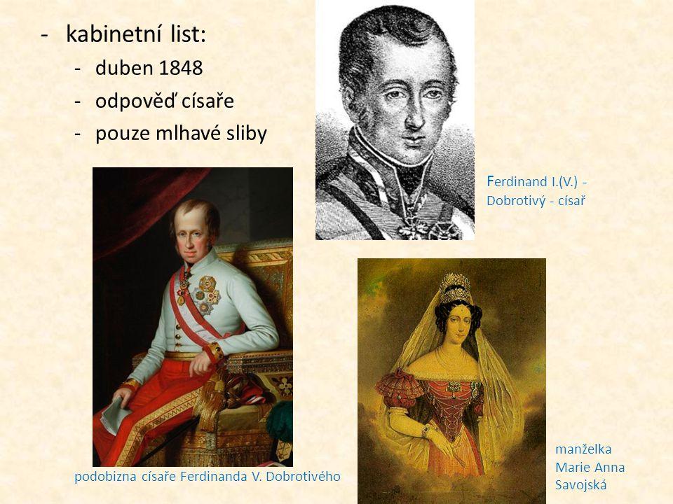 -kabinetní list: -duben 1848 -odpověď císaře -pouze mlhavé sliby F erdinand I.(V.) - Dobrotivý - císař podobizna císaře Ferdinanda V. Dobrotivého manž