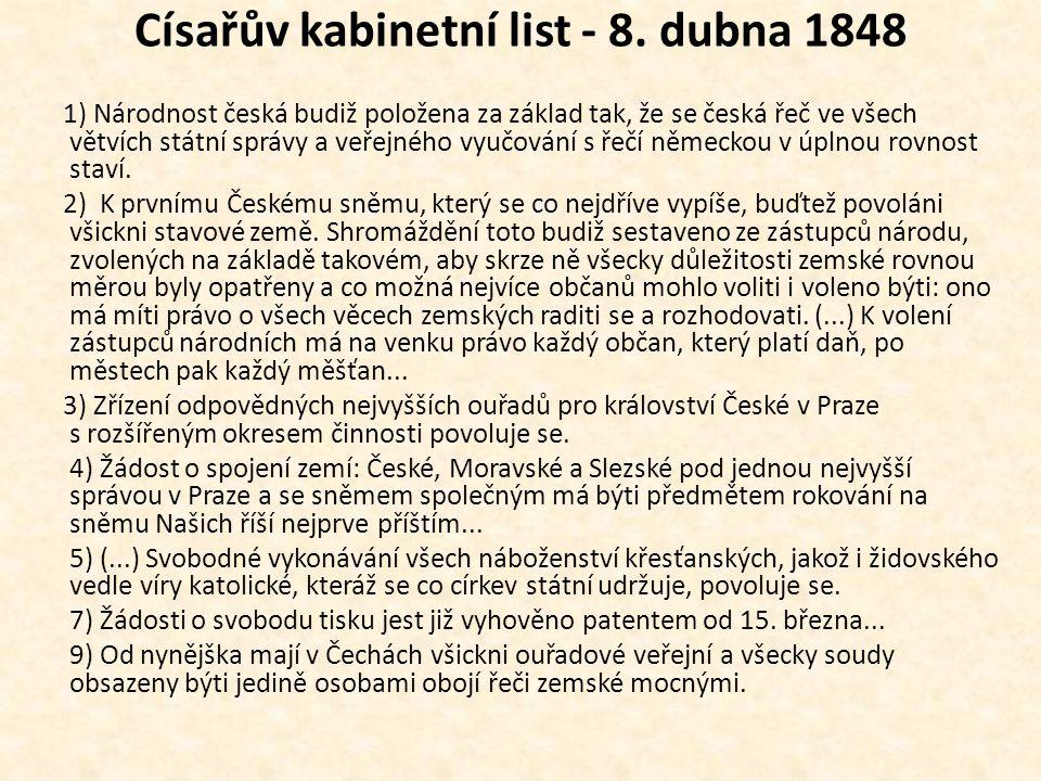 Císařův kabinetní list - 8. dubna 1848 1) Národnost česká budiž položena za základ tak, že se česká řeč ve všech větvích státní správy a veřejného vyu