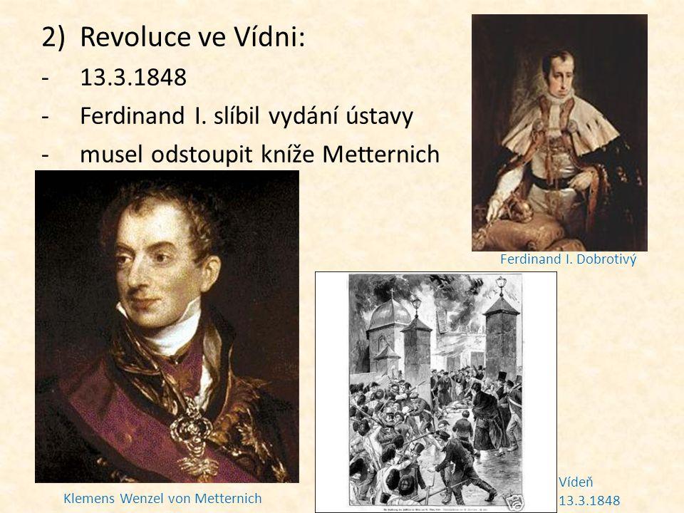 2)Revoluce ve Vídni: -13.3.1848 -Ferdinand I. slíbil vydání ústavy -musel odstoupit kníže Metternich Klemens Wenzel von Metternich Ferdinand I. Dobrot