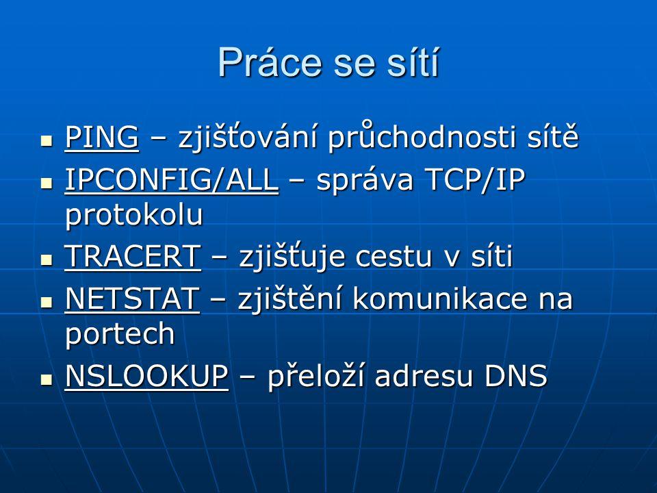 Práce se sítí PING – zjišťování průchodnosti sítě PING – zjišťování průchodnosti sítě IPCONFIG/ALL – správa TCP/IP protokolu IPCONFIG/ALL – správa TCP