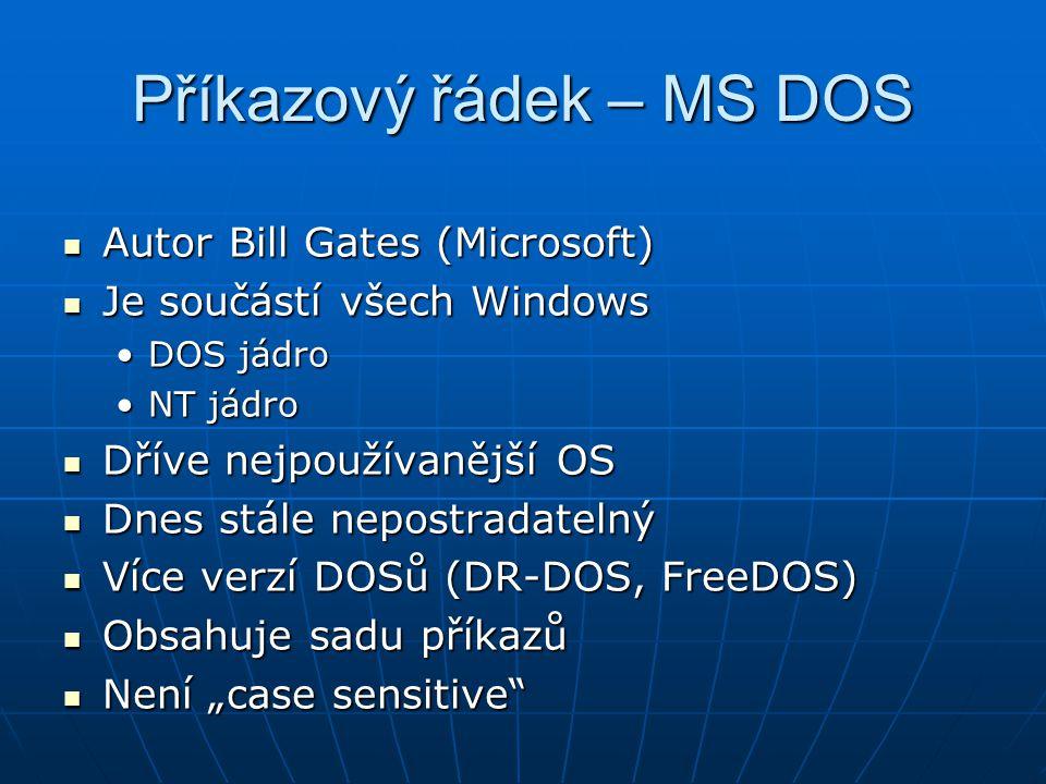 Příkazový řádek – MS DOS Autor Bill Gates (Microsoft) Autor Bill Gates (Microsoft) Je součástí všech Windows Je součástí všech Windows DOS jádroDOS já