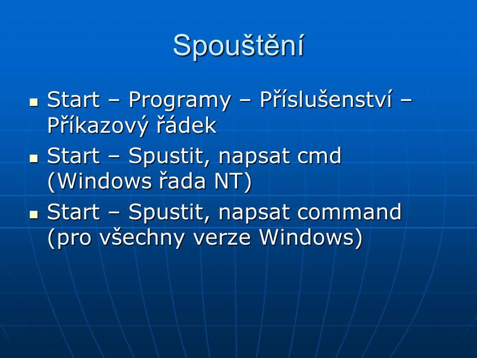 Spouštění Start – Programy – Příslušenství – Příkazový řádek Start – Programy – Příslušenství – Příkazový řádek Start – Spustit, napsat cmd (Windows ř