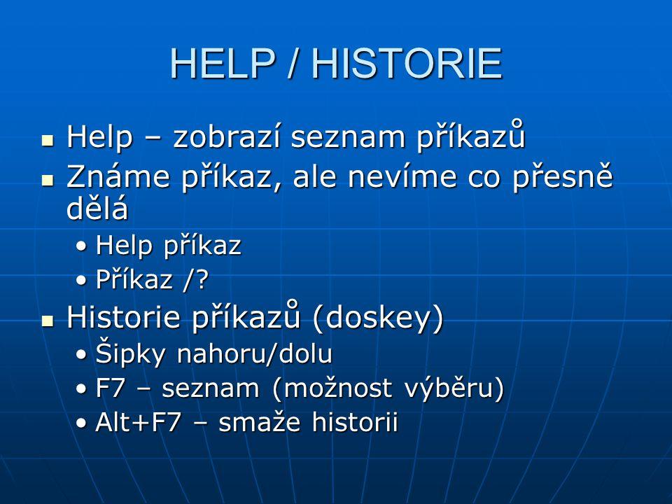 HELP / HISTORIE Help – zobrazí seznam příkazů Help – zobrazí seznam příkazů Známe příkaz, ale nevíme co přesně dělá Známe příkaz, ale nevíme co přesně