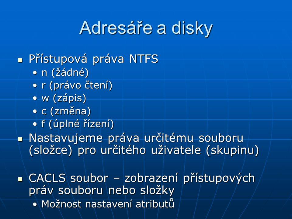 Adresáře a disky Přístupová práva NTFS Přístupová práva NTFS n (žádné)n (žádné) r (právo čtení)r (právo čtení) w (zápis)w (zápis) c (změna)c (změna) f
