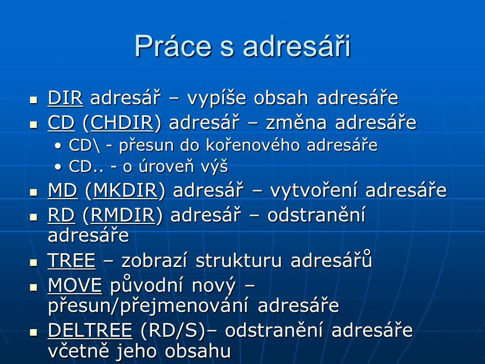 Práce s adresáři DIR adresář – vypíše obsah adresáře DIR adresář – vypíše obsah adresáře CD (CHDIR) adresář – změna adresáře CD (CHDIR) adresář – změn