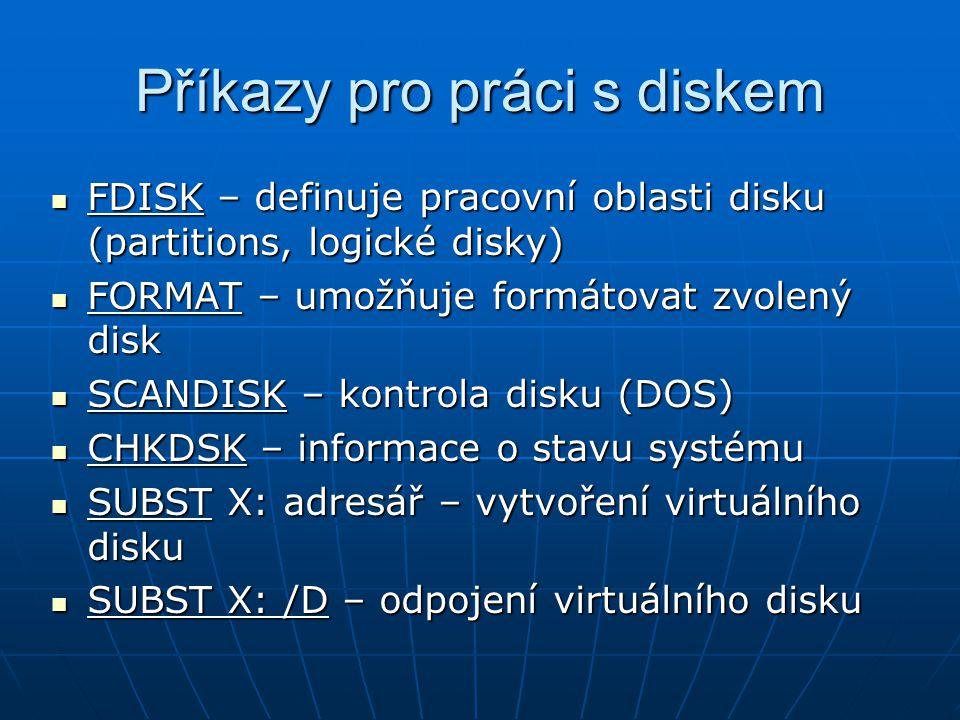 Příkazy pro práci s diskem FDISK – definuje pracovní oblasti disku (partitions, logické disky) FDISK – definuje pracovní oblasti disku (partitions, lo