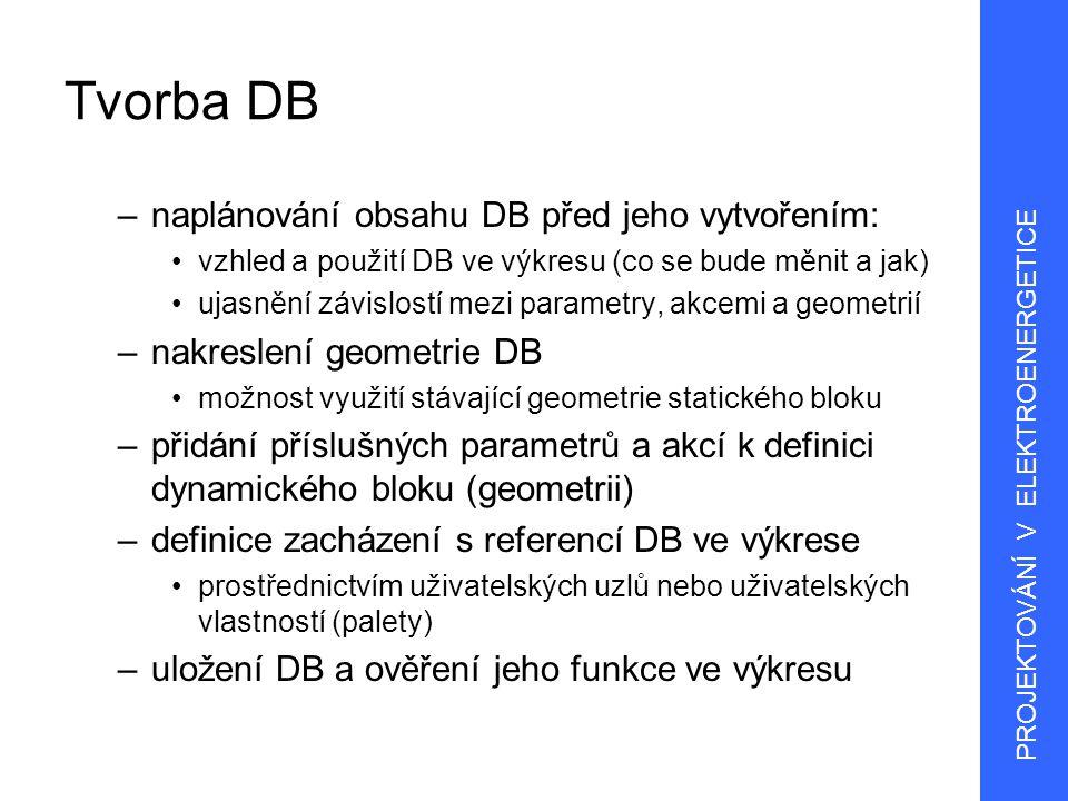 4 Tvorba DB –naplánování obsahu DB před jeho vytvořením: vzhled a použití DB ve výkresu (co se bude měnit a jak) ujasnění závislostí mezi parametry, a