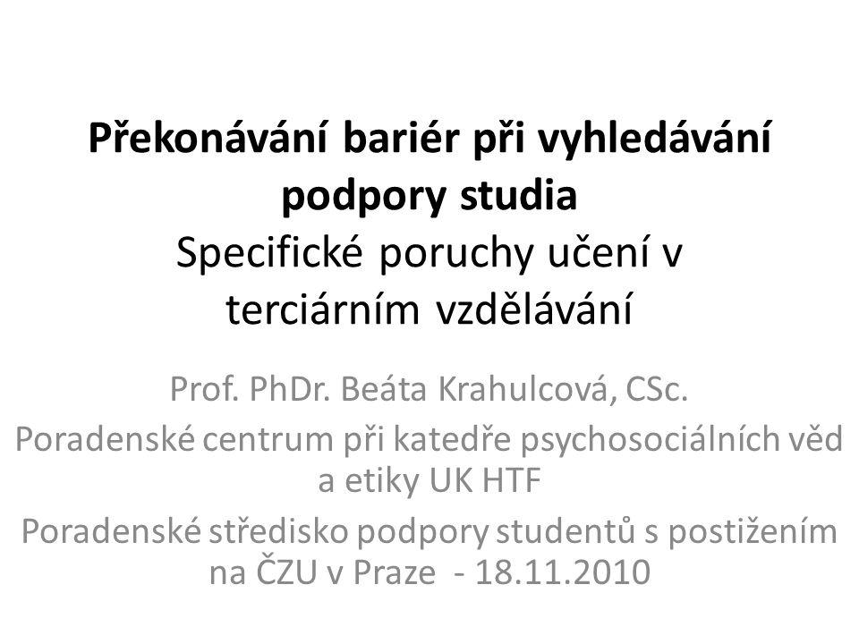 Překonávání bariér při vyhledávání podpory studia Specifické poruchy učení v terciárním vzdělávání Prof.
