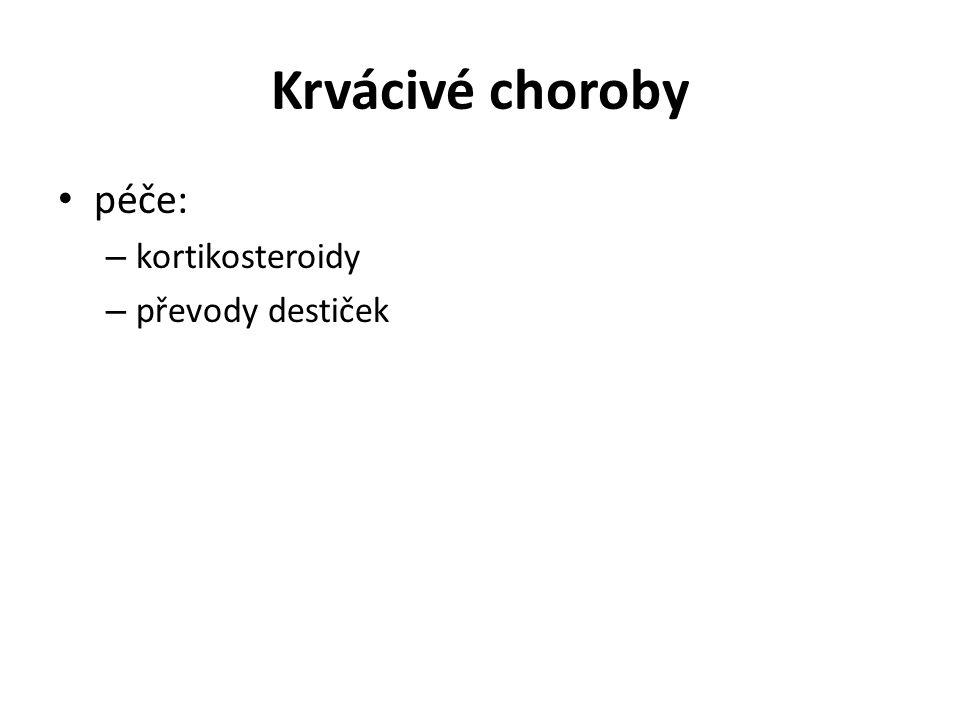 Krvácivé choroby péče: – kortikosteroidy – převody destiček