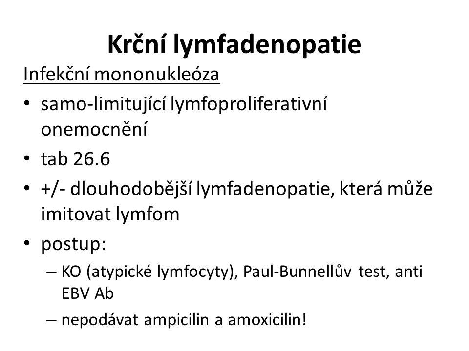 Krční lymfadenopatie Infekční mononukleóza samo-limitující lymfoproliferativní onemocnění tab 26.6 +/- dlouhodobější lymfadenopatie, která může imitov