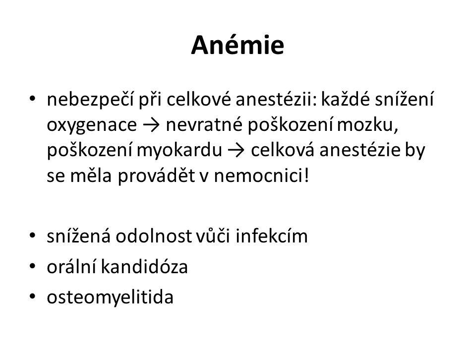 Anémie nebezpečí při celkové anestézii: každé snížení oxygenace → nevratné poškození mozku, poškození myokardu → celková anestézie by se měla provádět