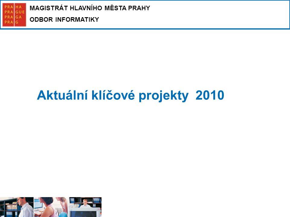 MAGISTRÁT HLAVNÍHO MĚSTA PRAHY ODBOR INFORMATIKY Aktuální klíčové projekty 2010