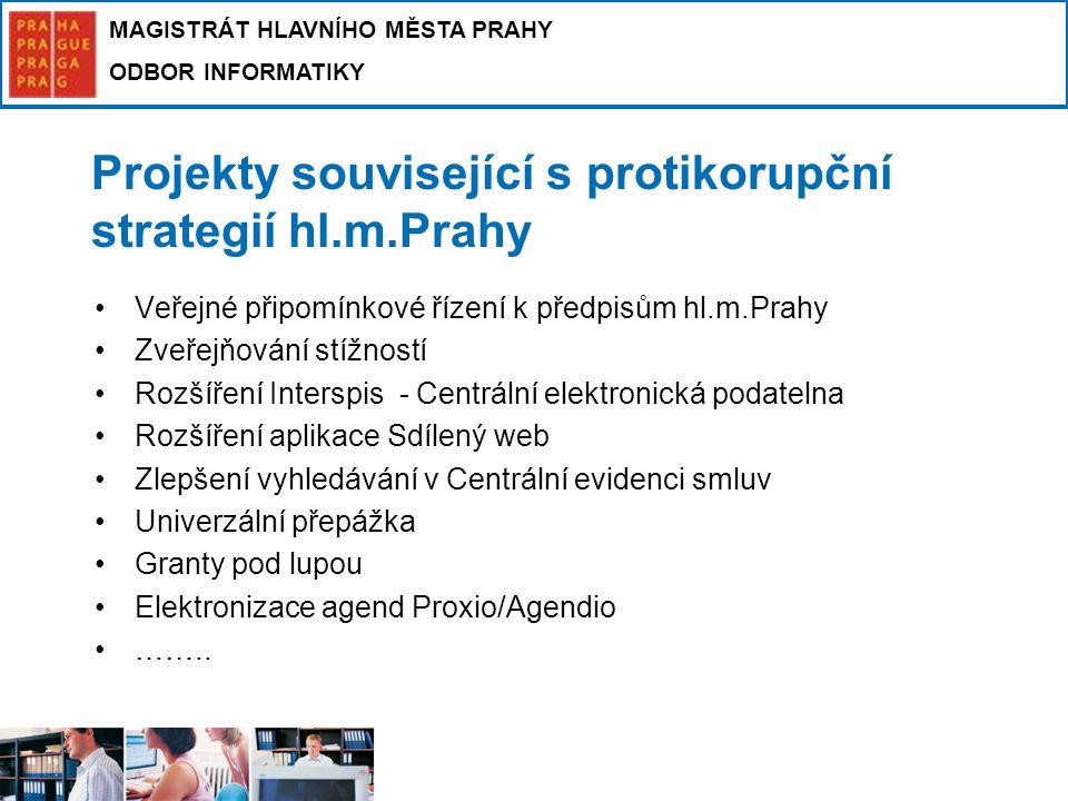 MAGISTRÁT HLAVNÍHO MĚSTA PRAHY ODBOR INFORMATIKY Projekty související s protikorupční strategií hl.m.Prahy Veřejné připomínkové řízení k předpisům hl.