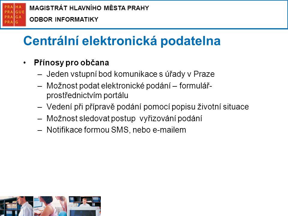 MAGISTRÁT HLAVNÍHO MĚSTA PRAHY ODBOR INFORMATIKY Centrální elektronická podatelna Přínosy pro občana –Jeden vstupní bod komunikace s úřady v Praze –Mo