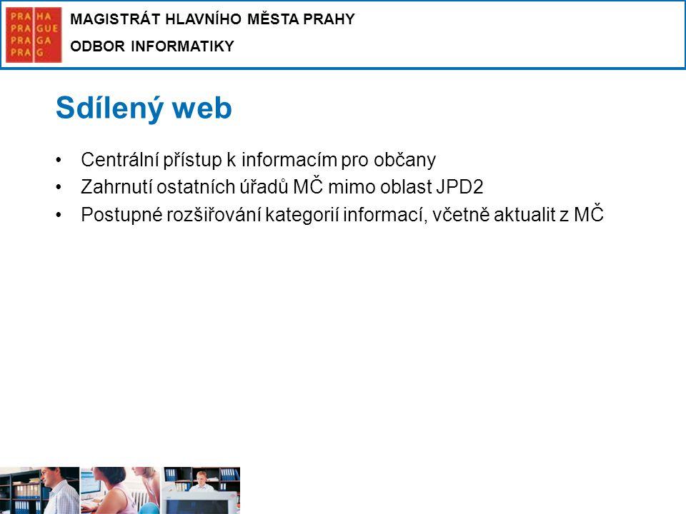 MAGISTRÁT HLAVNÍHO MĚSTA PRAHY ODBOR INFORMATIKY Sdílený web Centrální přístup k informacím pro občany Zahrnutí ostatních úřadů MČ mimo oblast JPD2 Po