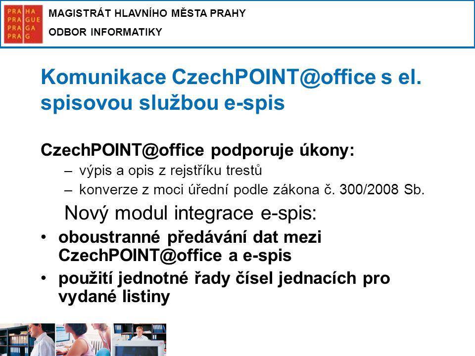 MAGISTRÁT HLAVNÍHO MĚSTA PRAHY ODBOR INFORMATIKY Komunikace CzechPOINT@office s el. spisovou službou e-spis CzechPOINT@office podporuje úkony: –výpis