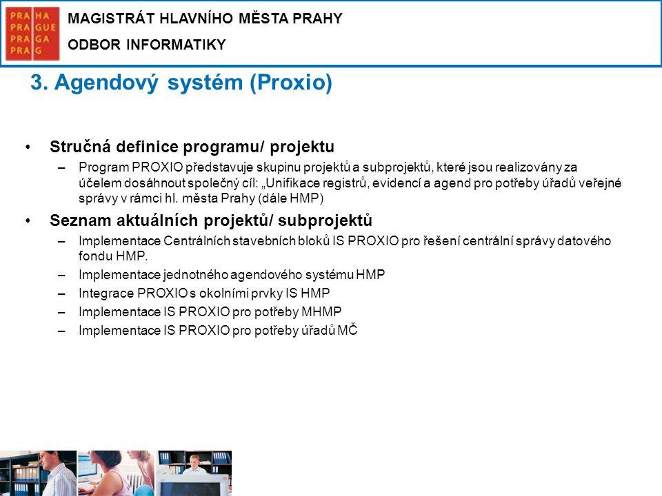 MAGISTRÁT HLAVNÍHO MĚSTA PRAHY ODBOR INFORMATIKY 3. Agendový systém (Proxio) Stručná definice programu/ projektu –Program PROXIO představuje skupinu p