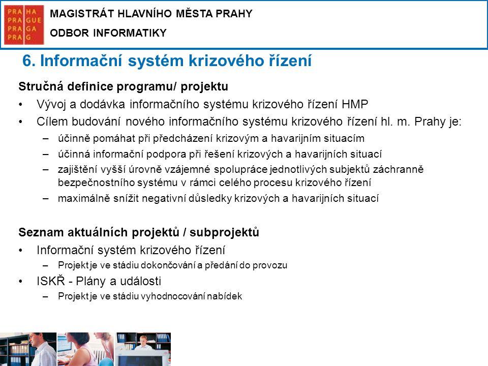 MAGISTRÁT HLAVNÍHO MĚSTA PRAHY ODBOR INFORMATIKY 6. Informační systém krizového řízení Stručná definice programu/ projektu Vývoj a dodávka informačníh