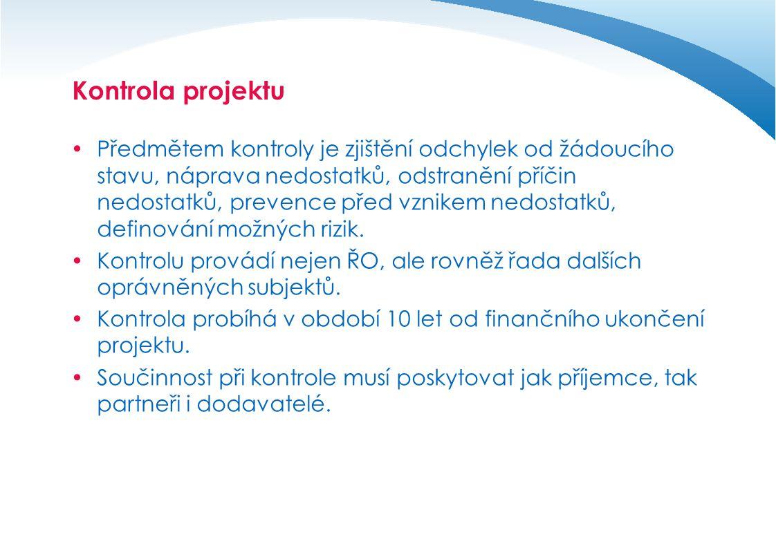 Kontrola projektu – druhy kontrol  předběžná (ex-ante) - před uzavřením Smlouvy o poskytnutí dotace  průběžná (interim) - v období od uzavření Smlouvy o poskytnutí dotace do konečného proplacení způsobilých výdajů  následná (ex-post) – po dobu udržitelnosti projektu, tj.