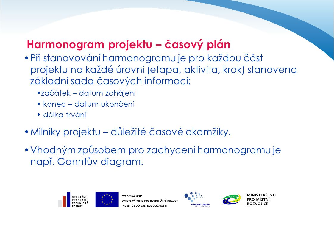 Rozpočet projektu  Rozpočet projektu je velmi důležitou součástí projektu a projektové žádosti.