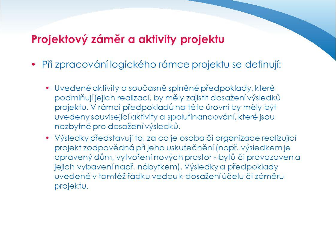 Projektový záměr a aktivity projektu  Při zpracování logického rámce projektu se definují:  Účel projektu (někdy definovaný jako specifický cíl) je odvozen od hlavního problému, k jehož vyřešení by měl projekt přispět.
