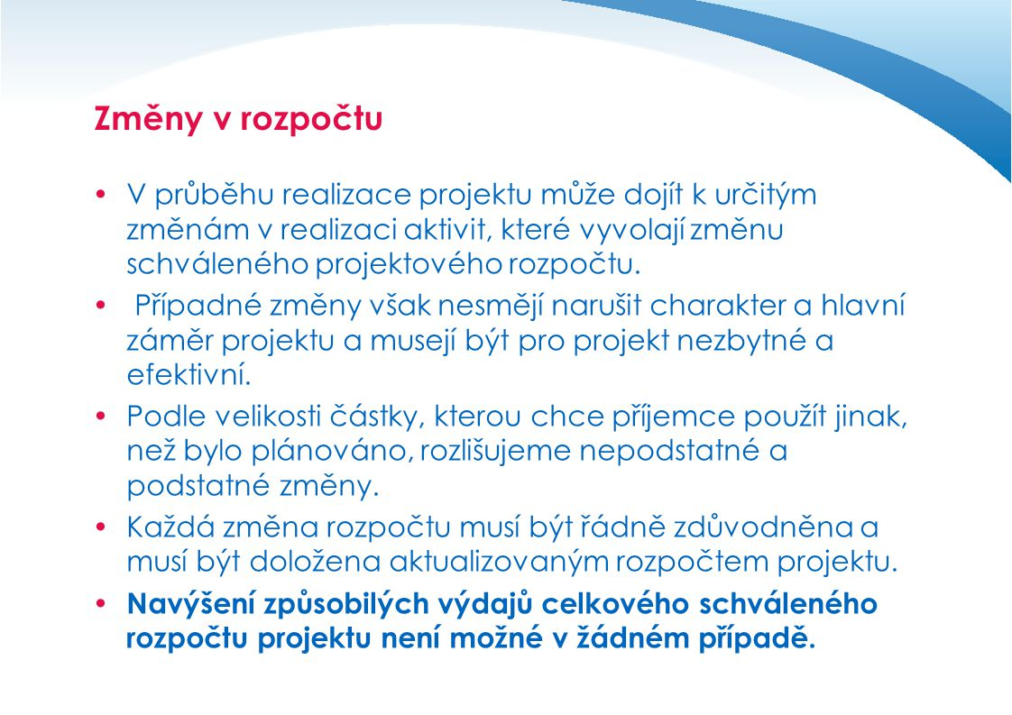 Ukončení realizace projektu  Ukončením realizace projektu – tedy dosažením projektového cíle, ještě nekončí všechny činnosti spojené s projektem.