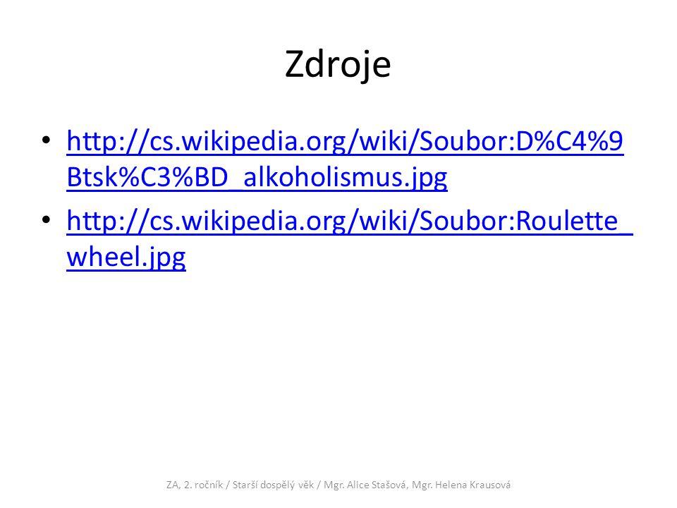 Zdroje http://cs.wikipedia.org/wiki/Soubor:D%C4%9 Btsk%C3%BD_alkoholismus.jpg http://cs.wikipedia.org/wiki/Soubor:D%C4%9 Btsk%C3%BD_alkoholismus.jpg http://cs.wikipedia.org/wiki/Soubor:Roulette_ wheel.jpg http://cs.wikipedia.org/wiki/Soubor:Roulette_ wheel.jpg ZA, 2.