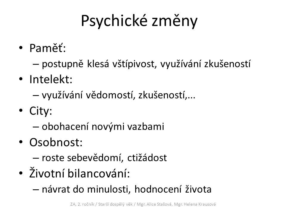 Psychické změny Paměť: – postupně klesá vštípivost, využívání zkušeností Intelekt: – využívání vědomostí, zkušeností,...