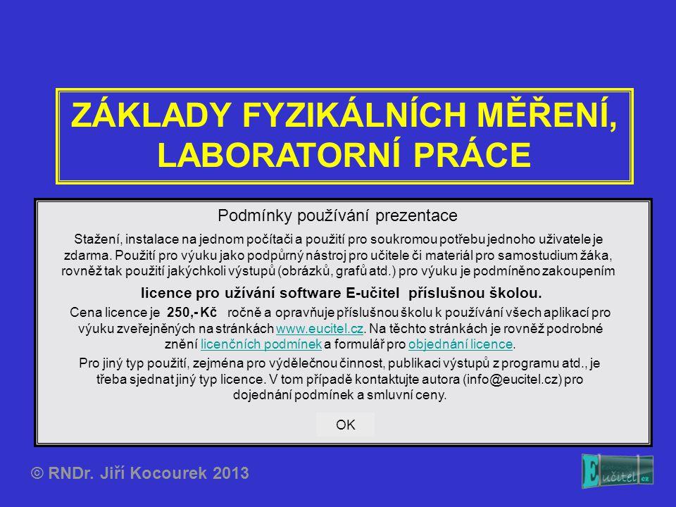 ZÁKLADY FYZIKÁLNÍCH MĚŘENÍ, LABORATORNÍ PRÁCE © RNDr. Jiří Kocourek 2013