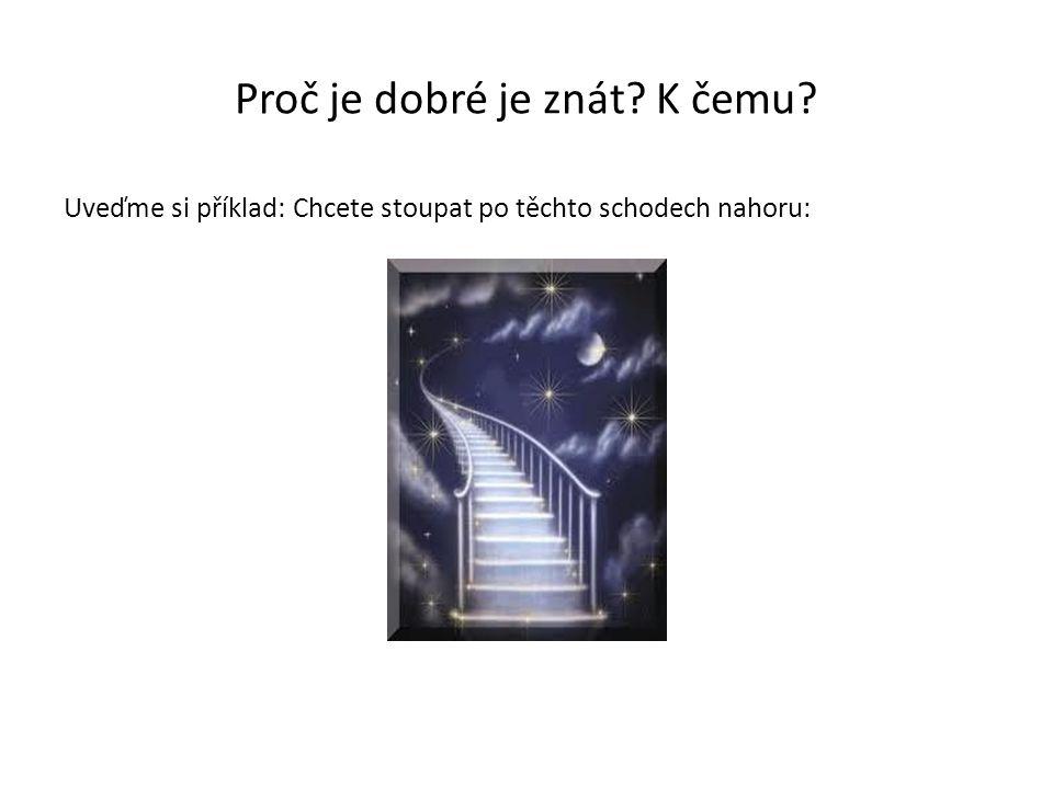 Proč je dobré je znát? K čemu? Uveďme si příklad: Chcete stoupat po těchto schodech nahoru: