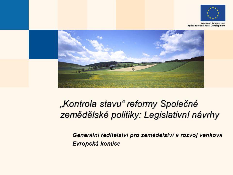 """""""Kontrola stavu reformy Společné zemědělské politiky: Legislativní návrhy Generální ředitelství pro zemědělství a rozvoj venkova Evropská komise"""