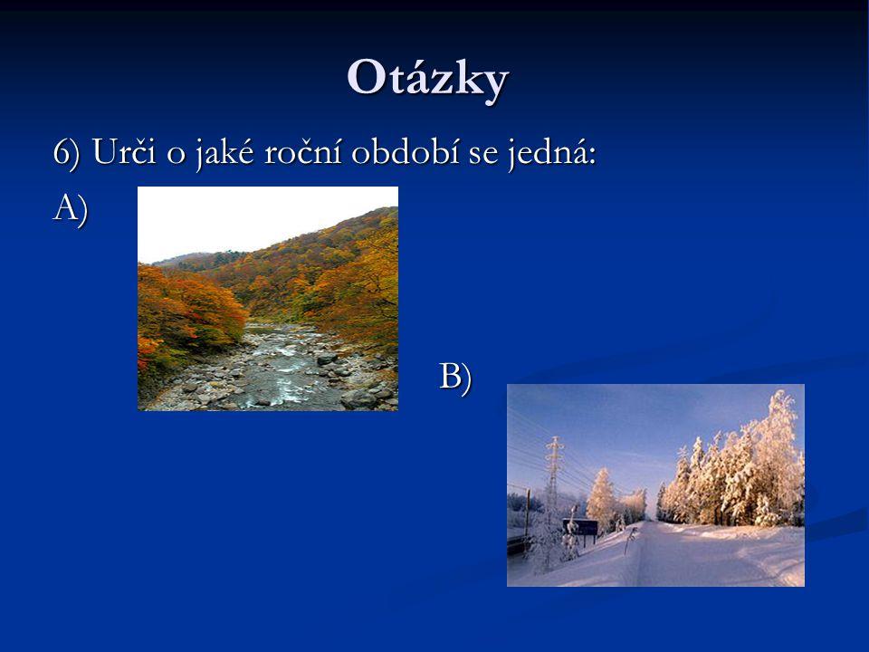 Otázky 6) Urči o jaké roční období se jedná: A) B) B)