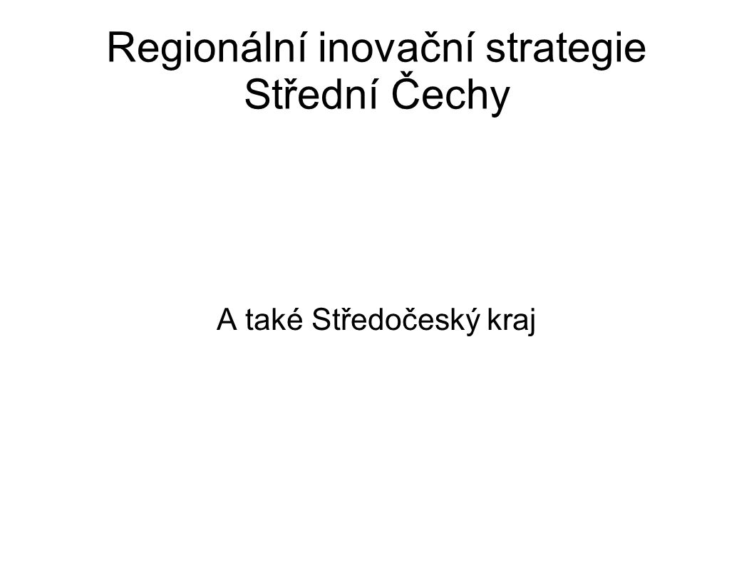Regionální inovační strategie Střední Čechy A také Středočeský kraj