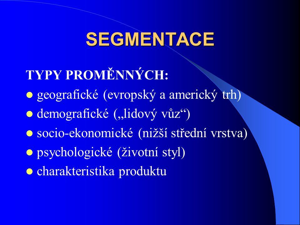 """SEGMENTACE TYPY PROMĚNNÝCH: geografické (evropský a americký trh) demografické (""""lidový vůz ) socio-ekonomické (nižší střední vrstva) psychologické (životní styl) charakteristika produktu"""