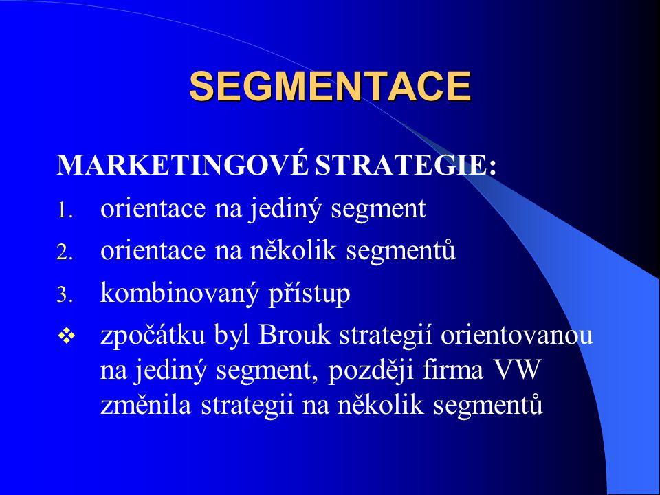 SEGMENTACE MARKETINGOVÉ STRATEGIE: 1. orientace na jediný segment 2. orientace na několik segmentů 3. kombinovaný přístup  zpočátku byl Brouk strateg